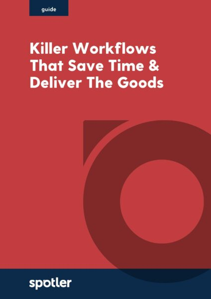 Killer workflows that save time & deliver the goods